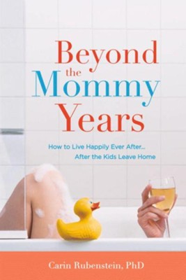 Beyond the Mommy Years: How to Live Happily Ever After...After the Kids Leave Home - eBook  -     By: Carin Rubenstein