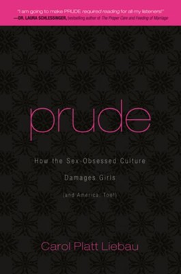 Prude: How the Sex-Obsessed Culture Damages Girls (and America, Too!) - eBook  -     By: Carol Platt Liebau