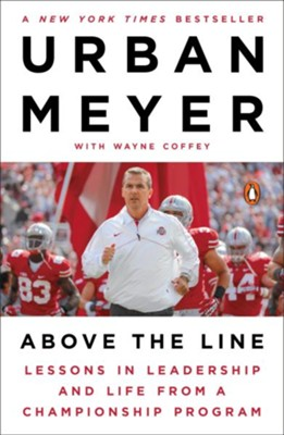 Above the Line: Lessons in Leadership and Life from a Championship Season - eBook  -     By: Urban Meyer, Wayne Coffey