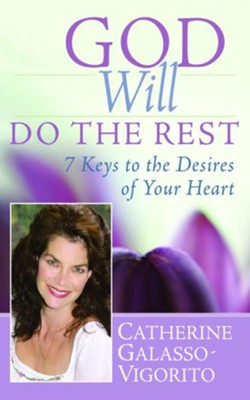 God Will Do the Rest: 7 Keys to the Desires of Your Heart - eBook  -     By: Catherine Galasso-Vigorito