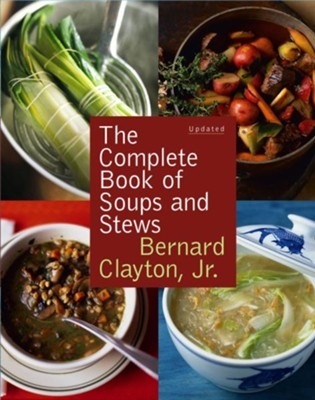 The Compete Book of Soups and Stews, Updated  -     By: Bernard Clayton Jr.
