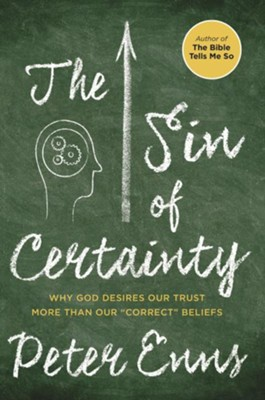 The Sin of Certainty: Why God Desires Our Trust More  Than Our Correct Beliefs  -     By: Peter Enns