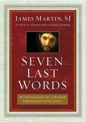 Seven Last Words: Meditations on the Final Sayings of Jesus from the Cross - eBook  -     By: James Martin