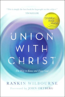 Union with Christ: The Way to Know and Enjoy God  -     By: Rankin Wilbourne