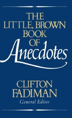 The Little, Brown Book of Anecdotes - eBook  -     By: Clifton Fadiman