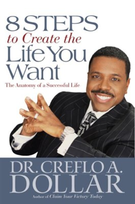 8 Steps to Create the Life You Want: The Anatomy of a Successful Life - eBook  -     By: Dr. Creflo A. Dollar