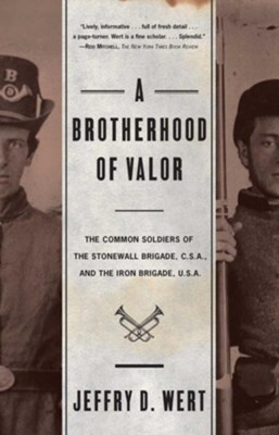 A Brotherhood Of Valor: The Common Soldiers Of The Stonewall Brigade C S A And The Iron Brigade U S A - eBook  -     By: Jeffry D. Wert