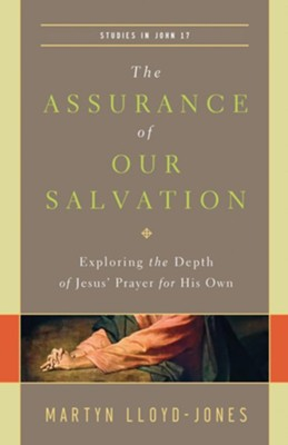 The Assurance of Our Salvation (Studies in John 17): Exploring the Depth of Jesus' Prayer for His Own - eBook  -     By: D. Martyn Lloyd-Jones
