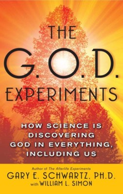 The G.O.D. Experiments: How Science Is Discovering God in Everything, Including Us  -     By: Gary E. Schwartz Ph.D., William L. Simon