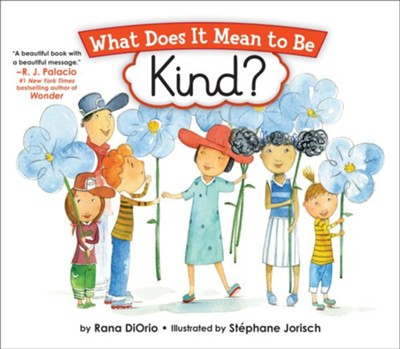 What Does It Mean to Be Kind?  -     By: Rana DiOrio