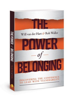 Power of Belonging: Discovering the Confidence to Lead with Vulnerability  -     By: Will van der Hart, Rob Waller