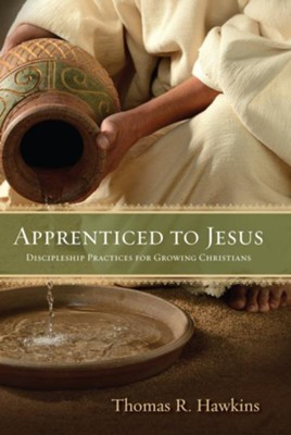 Apprenticed to Jesus: Discipleship Practices for Growing Christians  -