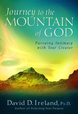 Journey to the Mountain of God: Pursuing Intimacy with Your Creator - eBook  -     By: David D. Ireland