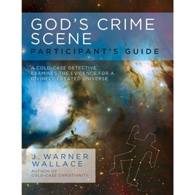 God's Crime Scene Participant's Guide  -     By: J. Warner Wallace