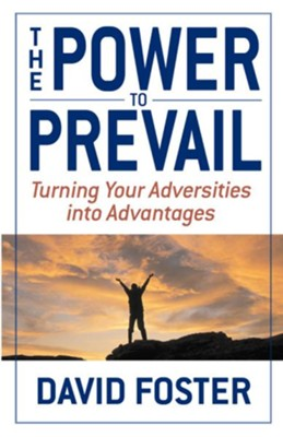 The Power to Prevail: Turning Your Adversities into Advantages - eBook  -     By: David Foster