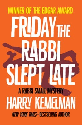 Friday the Rabbi Slept Late - eBook  -     By: Harry Kemelman