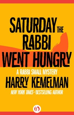 Saturday the Rabbi Went Hungry - eBook  -     By: Harry Kemelman