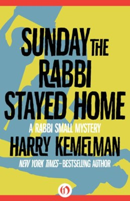 Sunday the Rabbi Stayed Home - eBook  -     By: Harry Kemelman