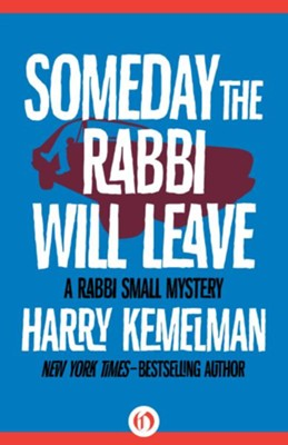 Someday the Rabbi Will Leave - eBook  -     By: Harry Kemelman