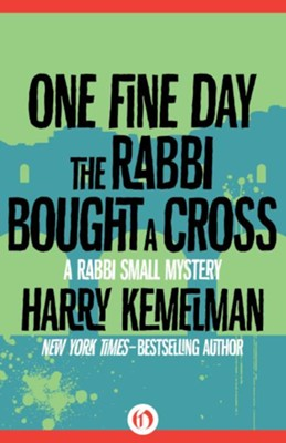 One Fine Day the Rabbi Bought a Cross - eBook  -     By: Harry Kemelman