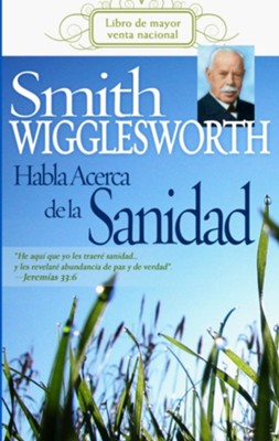 Smith Wigglesworth Habla Acerca de la Sanidad - eBook  -     By: Smith Wigglesworth