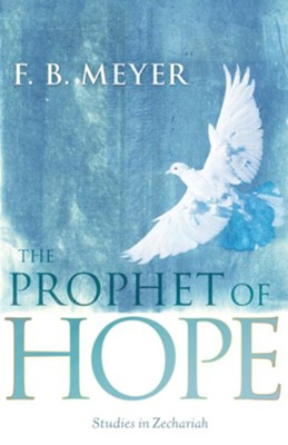 The Prophet of Hope: Studies In Zechariah - eBook  -     By: F.B. Meyer