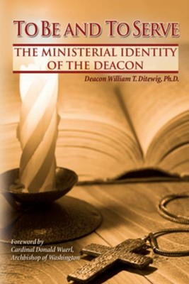 To Be and To Serve: The Ministerial Identity of the Deacon - eBook  -     By: William T. Ditewig