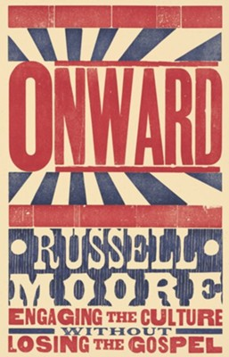 Onward: Engaging the Culture without Losing the Gospel - eBook  -     By: Russell D. Moore