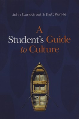 A Student's Guide to Culture  -     By: John Stonestreet, Brett Kunkle