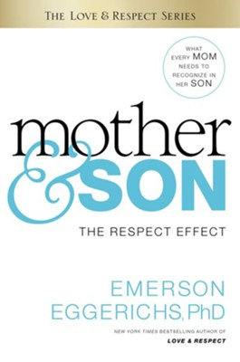 Mother and Son: The Respect Effect - eBook  -     By: Dr. Emerson Eggerichs