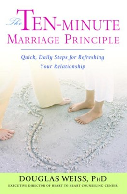 The Ten-Minute Marriage Principle: Quick, Daily Steps for Refreshing Your Relationship - eBook  -     By: Douglas Weiss