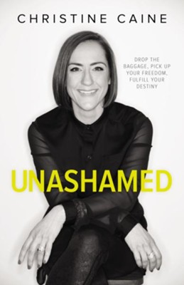 Unashamed: Drop the Baggage, Pick up Your Freedom, Fulfill Your Destiny - eBook  -     By: Zondervan