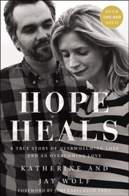Hope Heals: A True Story of Overwhelming Loss and Overcoming Love - eBook  -     By: Katherine Wolf, Jay Wolf