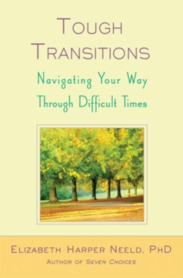 Tough Transitions: Navigating Your Way Through Difficult Times - eBook  -     By: Elizabeth Harper Neeld
