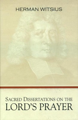 Sacred Dissertations on The Lord's Prayer  -     By: Herman Witsius