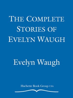 The Complete Stories of Evelyn Waugh - eBook  -