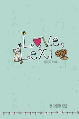 Love, Lexi: Letters to God - eBook  -     By: Sherry Kyle