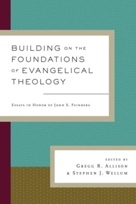 Building on the Foundations of Evangelical Theology: Essays in Honor of John S. Feinberg - eBook  -     Edited By: Gregg R. Allison, Stephen J. Wellum     By: Gregg R. Allison(Ed.), Stephen J. Wellum(Ed.) & Graham A. Cole