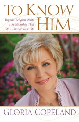 To Know Him: Beyond Religion Waits a Relationship That Will Change Your Life - eBook  -     By: Gloria Copeland