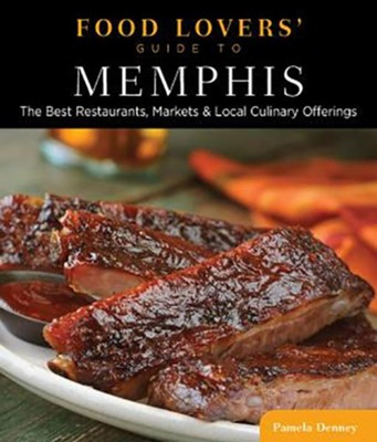 Food Lovers' Guide to Memphis: The Best Restaurants, Markets & Local Culinary Offerings  -     By: Pamela Denney