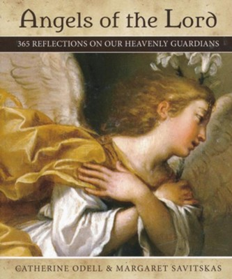 Angels of the Lord: 365 Reflections on Our Heavenly Guardians  -     By: Catherine Odell, Margaret Savitskas
