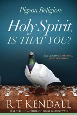 Pigeon Religion: Discern What is the Holy Spirit and Avoid What Is Not - eBook  -     By: R.T. Kendall