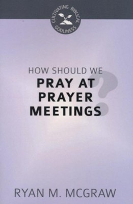 How Should We Pray at Prayer Meetings?   -     By: Ryan M. McGraw
