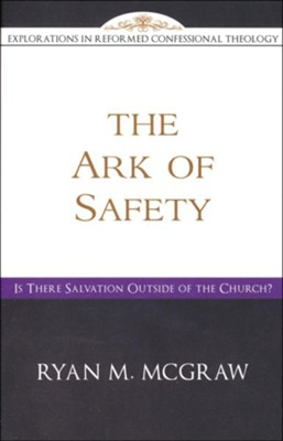 The Ark of Safety: Is There Salvation Outside of the Church?  -     By: Ryan Mcgraw