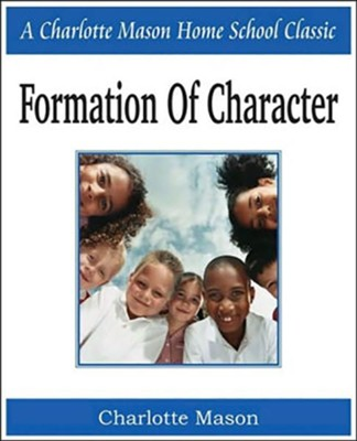 Formation of Character: Charlotte Mason Homeschooling Series, Vol. 5  -     By: Charlotte Mason