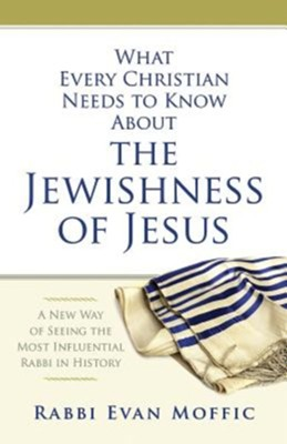 What Every Christian Needs to Know About the Jewishness of Jesus: A New Way of Seeing the Most Influential Rabbi in History - eBook  -     By: Rabbi Evan Moffic