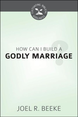 How Can I Build a Godly Marriage?  -     By: Joel R. Beeke, Mary Beeke