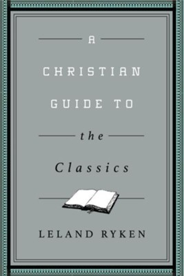A Christian Guide to the Classics - eBook  -     By: Leland Ryken