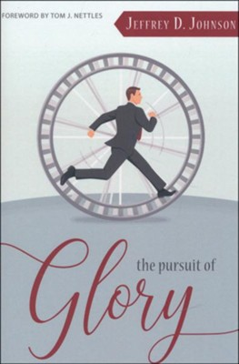 The Pursuit of Glory: Finding Satisfaction in Christ Alone  -     By: Jeffrey Johnson