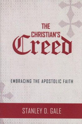 The Christian's Creed: Embracing the Apostolic Faith   -     By: Stanley Gale